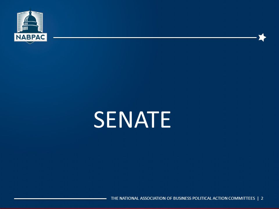 THE NATIONAL ASSOCIATION OF BUSINESS POLITICAL ACTION COMMITTEES | 2 SENATE