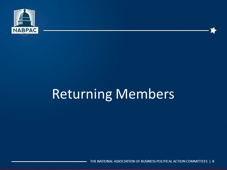 THE NATIONAL ASSOCIATION OF BUSINESS POLITICAL ACTION COMMITTEES | 8 Returning Members
