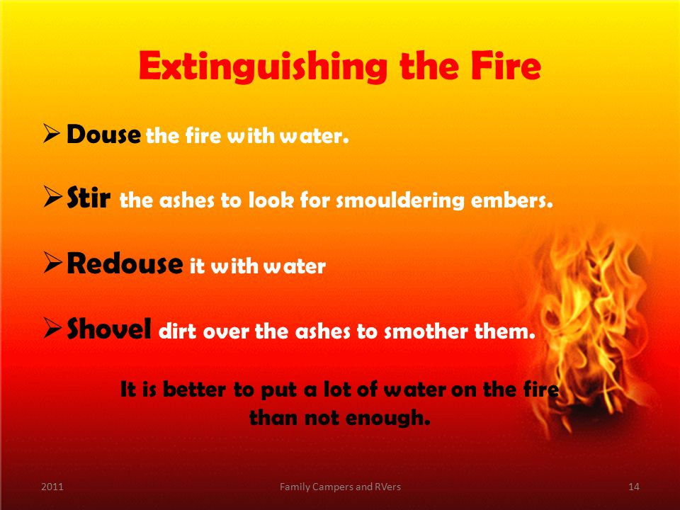 Extinguishing the Fire  Douse the fire with water.