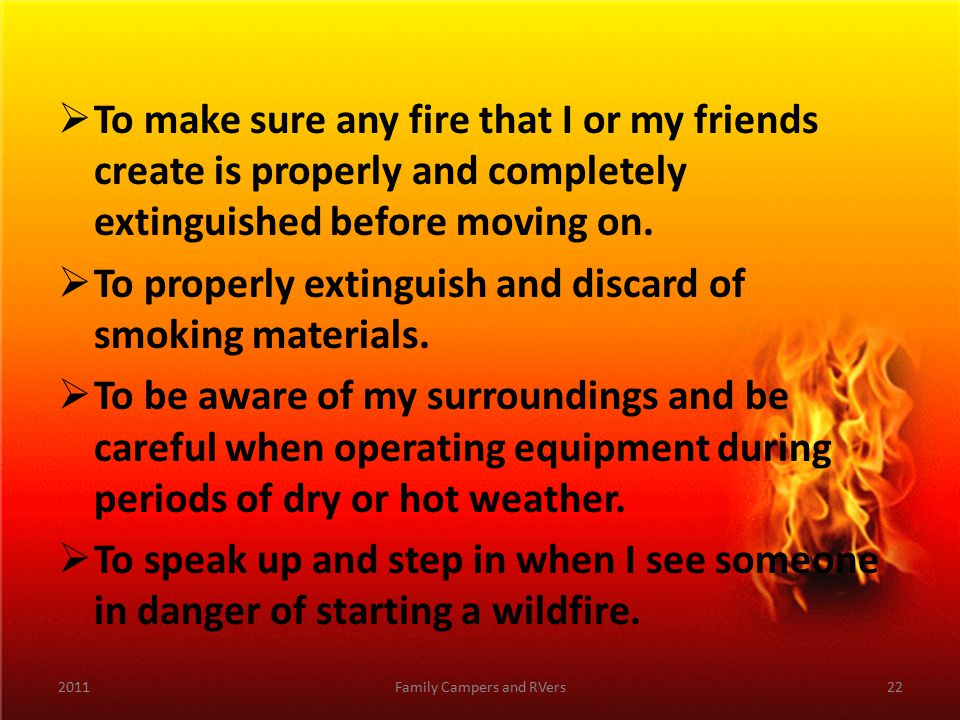  To make sure any fire that I or my friends create is properly and completely extinguished before moving on.