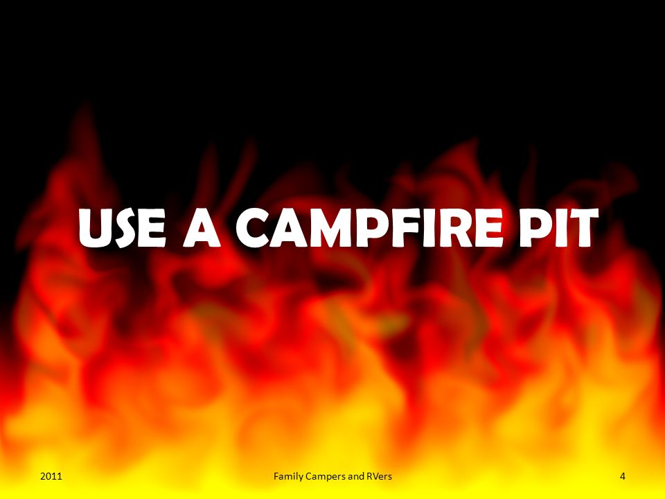 USE A CAMPFIRE PIT 20114Family Campers and RVers