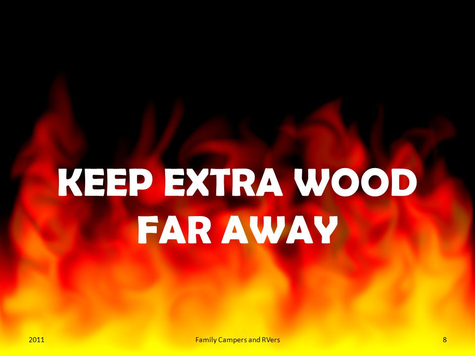 KEEP EXTRA WOOD FAR AWAY 20118Family Campers and RVers