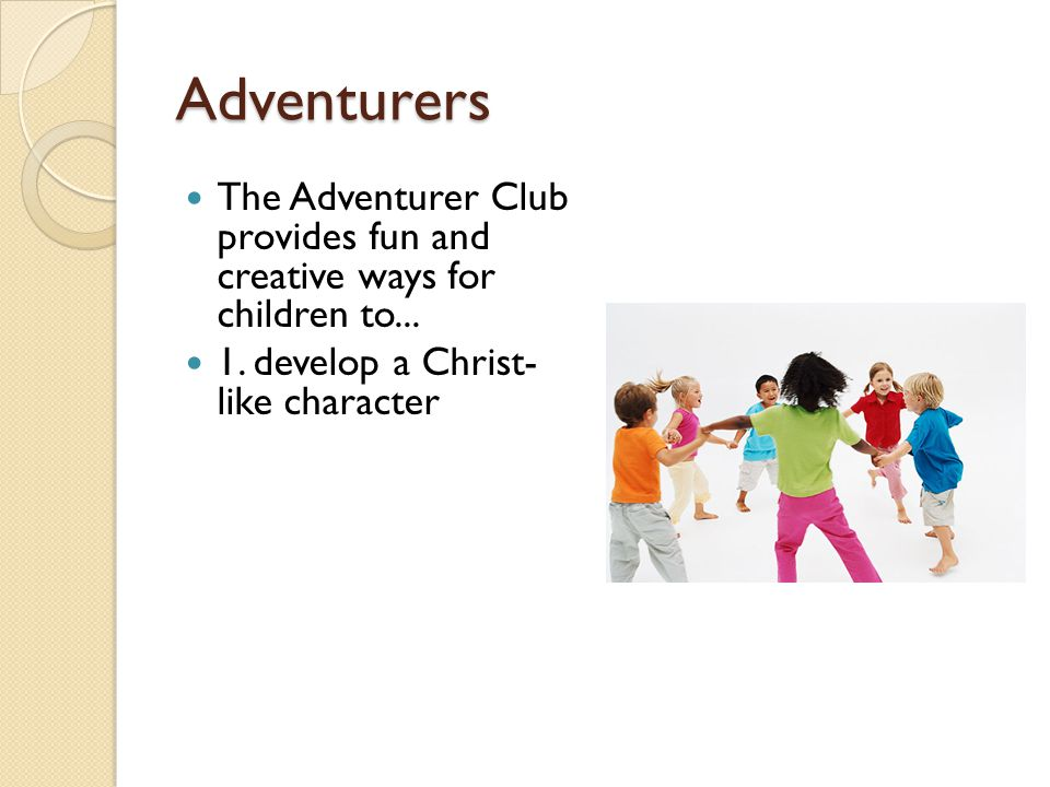 Adventurers The Adventurer Club provides fun and creative ways for children to... 1. develop a Christ- like character