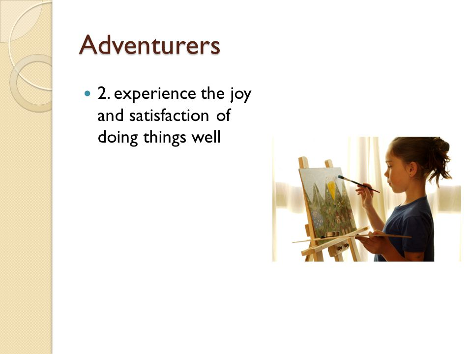 Adventurers 2. experience the joy and satisfaction of doing things well