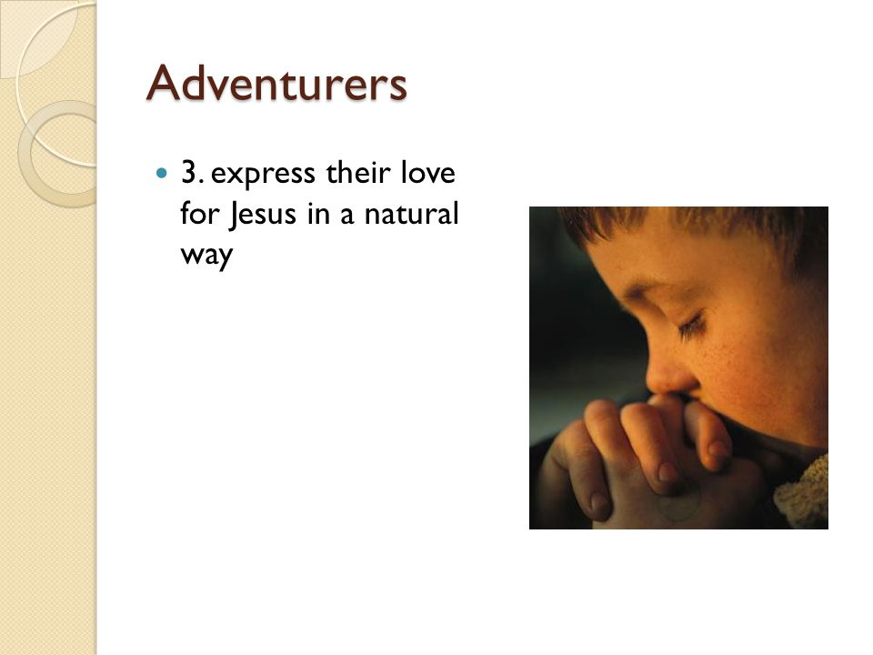Adventurers 3. express their love for Jesus in a natural way