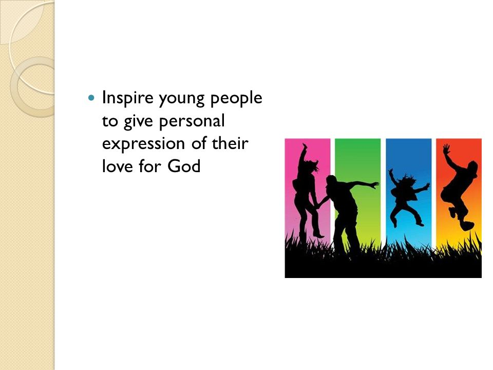 Inspire young people to give personal expression of their love for God