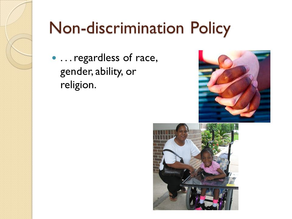 Non-discrimination Policy... regardless of race, gender, ability, or religion.