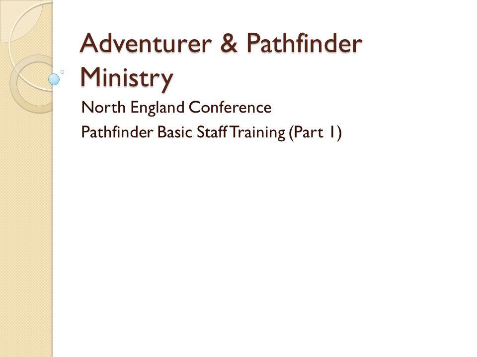 Adventurer & Pathfinder Ministry North England Conference Pathfinder Basic Staff Training (Part 1)