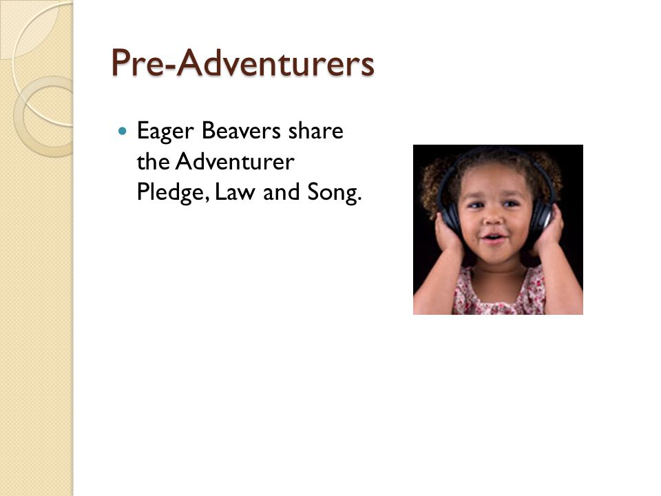 Pre-Adventurers Eager Beavers share the Adventurer Pledge, Law and Song.