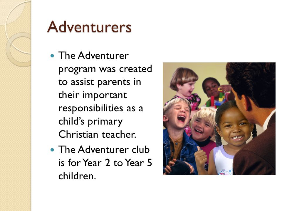 Adventurers The Adventurer program was created to assist parents in their important responsibilities as a child's primary Christian teacher. The Adven