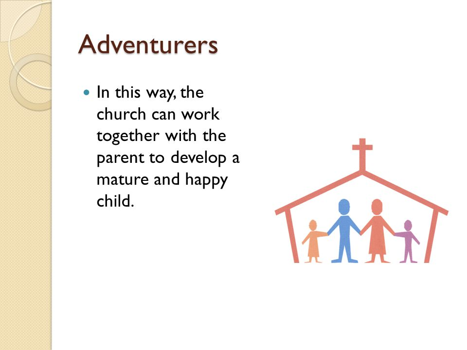 Adventurers In this way, the church can work together with the parent to develop a mature and happy child.