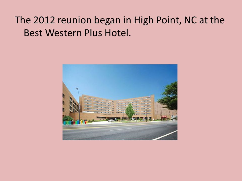 The 2012 reunion began in High Point, NC at the Best Western Plus Hotel.