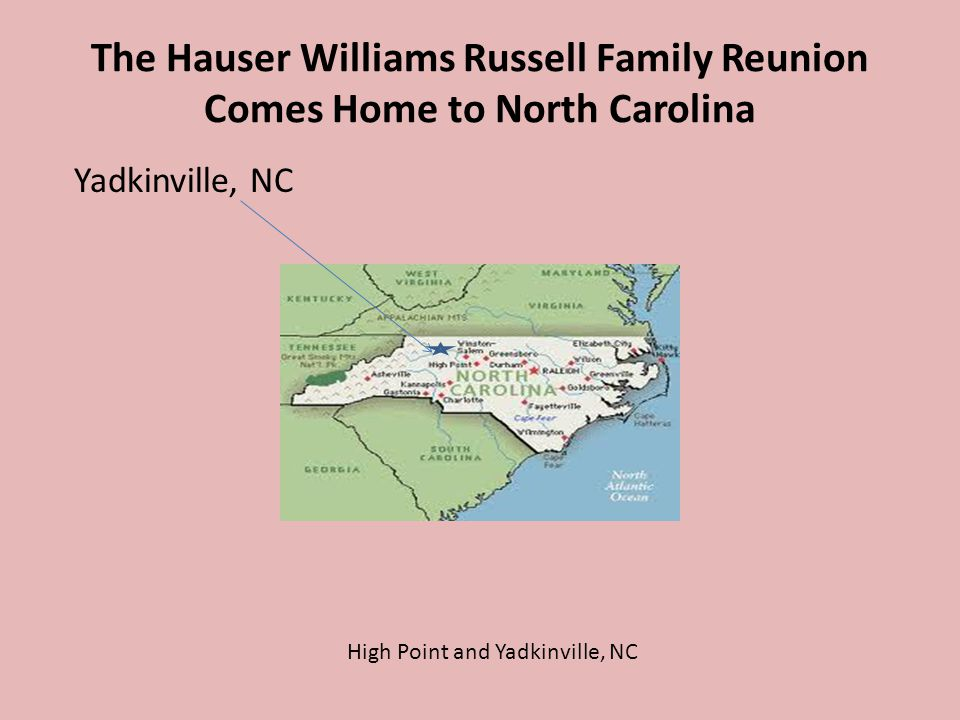 The Hauser Williams Russell Family Reunion Comes Home to North Carolina Yadkinville, NC High Point and Yadkinville, NC