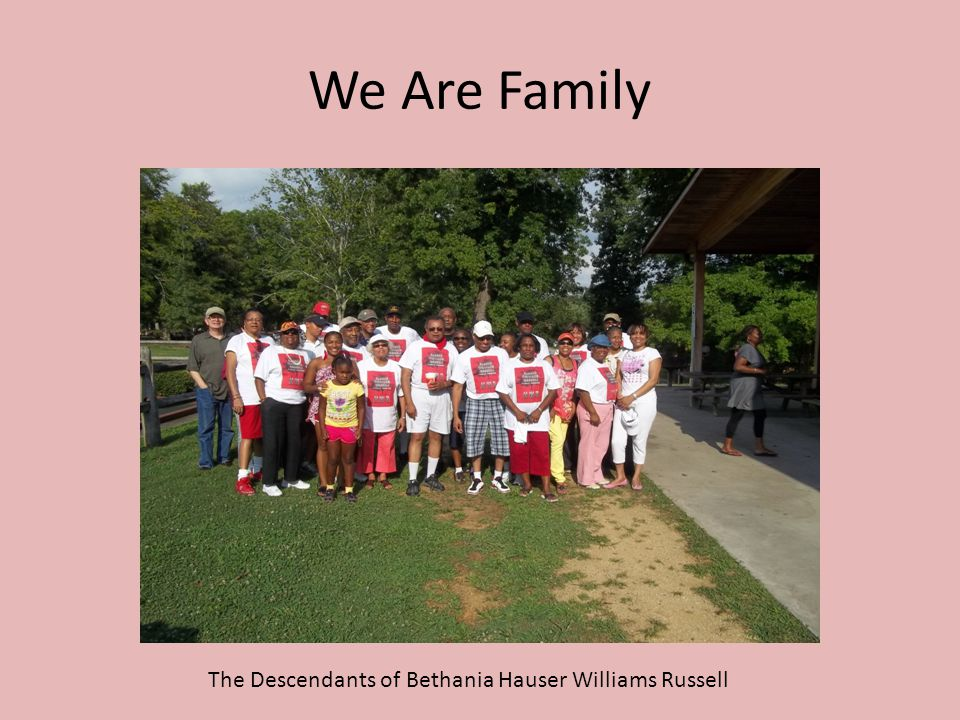 We Are Family The Descendants of Bethania Hauser Williams Russell