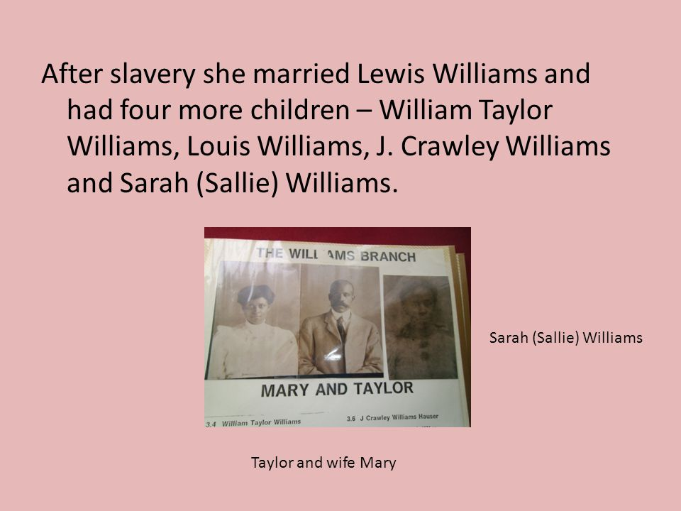 After slavery she married Lewis Williams and had four more children – William Taylor Williams, Louis Williams, J.