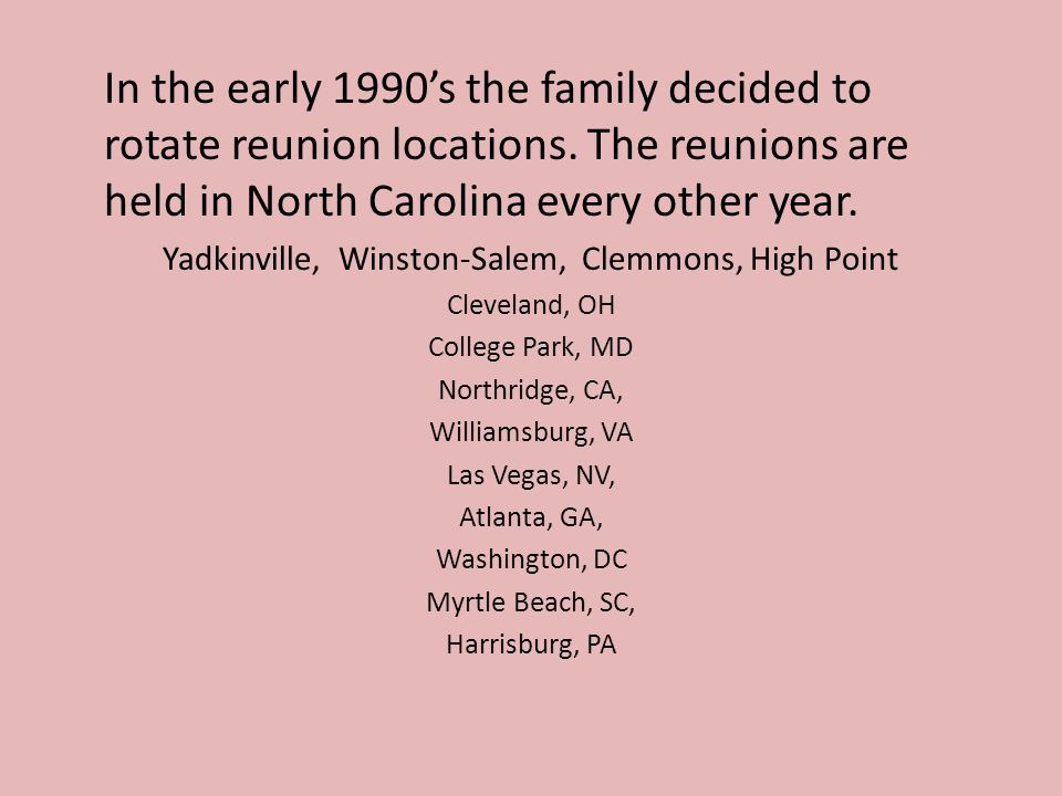 In the early 1990's the family decided to rotate reunion locations.