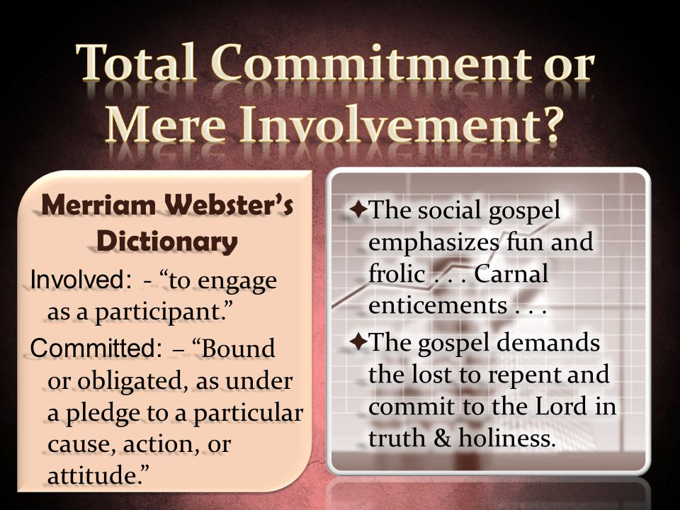 Merriam Webster's Dictionary Involved: - to engage as a participant. Committed: – Bound or obligated, as under a pledge to a particular cause, action, or attitude.