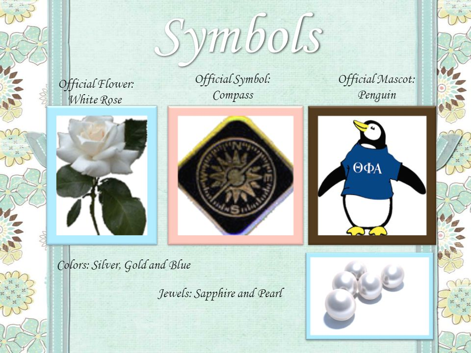Symbols Colors: Silver, Gold and Blue Jewels: Sapphire and Pearl Official Symbol: Compass Official Mascot: Penguin Official Flower: White Rose