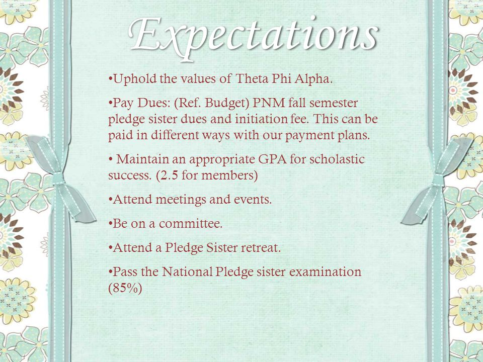 Expectations Uphold the values of Theta Phi Alpha.
