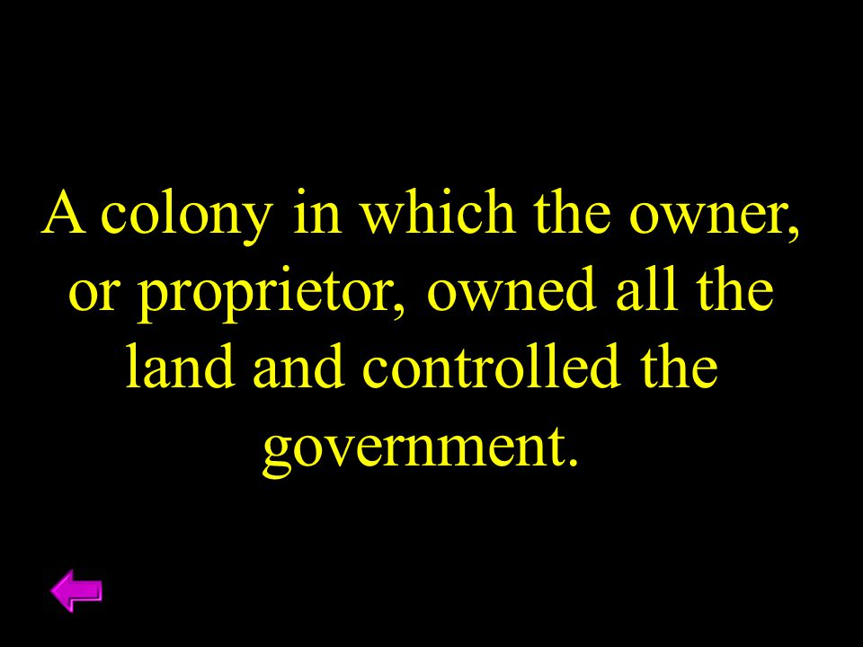 A colony in which the owner, or proprietor, owned all the land and controlled the government.