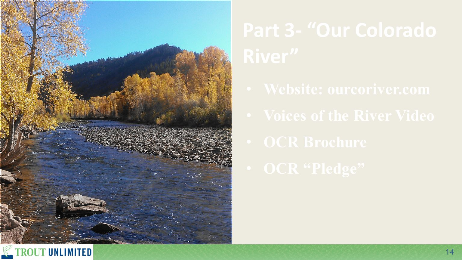 14 Part 3- Our Colorado River Website: ourcoriver.com Voices of the River Video OCR Brochure OCR Pledge