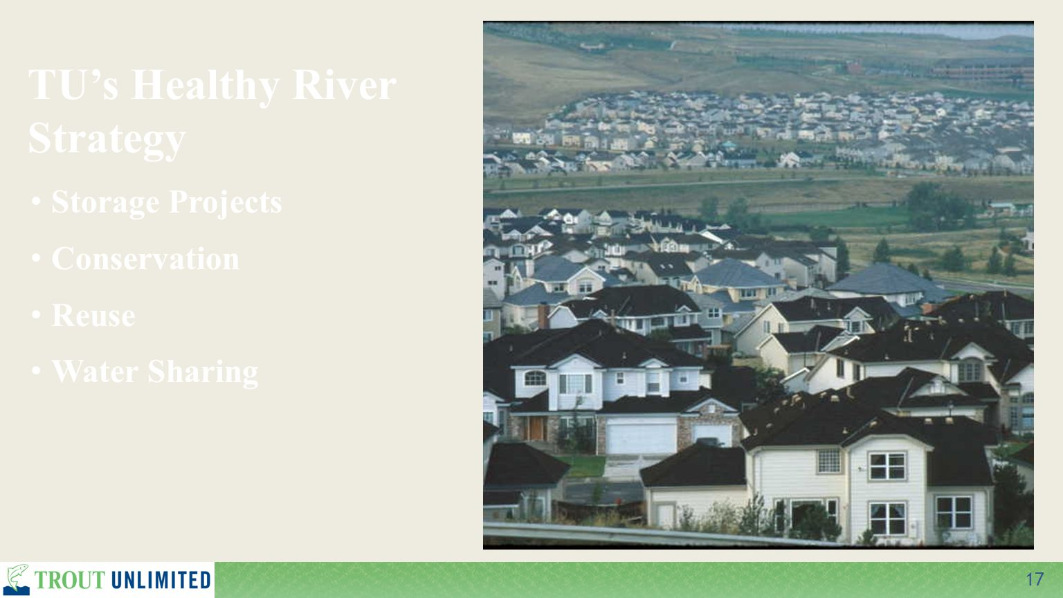 17 TU's Healthy River Strategy Storage Projects Conservation Reuse Water Sharing