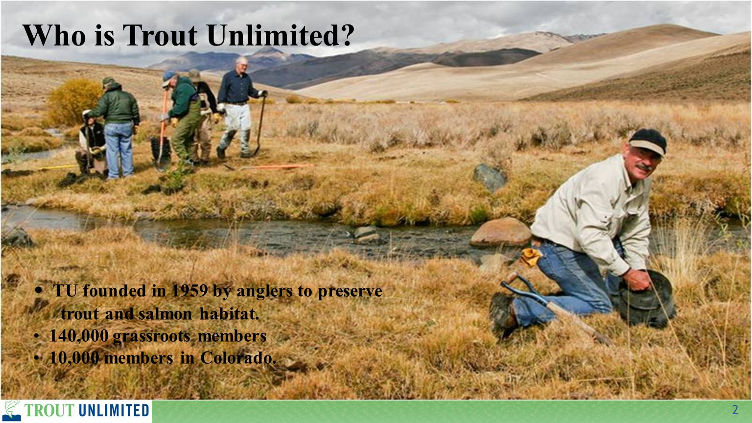 2 Who is Trout Unlimited. TU founded in 1959 by anglers to preserve trout and salmon habitat.