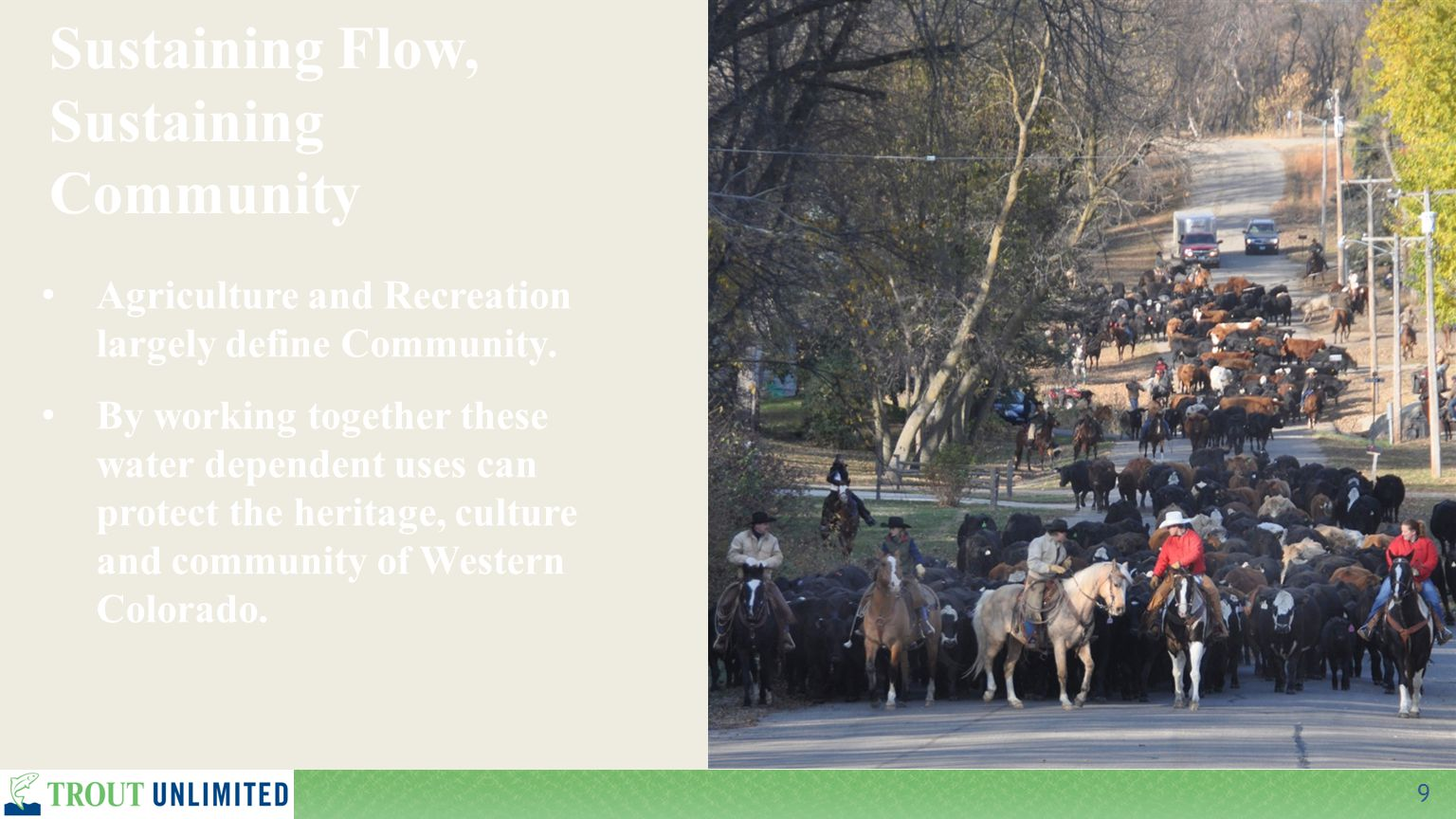 9 Sustaining Flow, Sustaining Community Agriculture and Recreation largely define Community. By working together these water dependent uses can protec