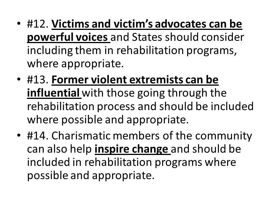 #12. Victims and victim's advocates can be powerful voices and States should consider including them in rehabilitation programs, where appropriate. #1
