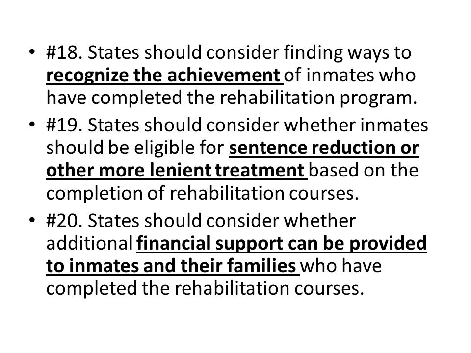 #18. States should consider finding ways to recognize the achievement of inmates who have completed the rehabilitation program. #19. States should con