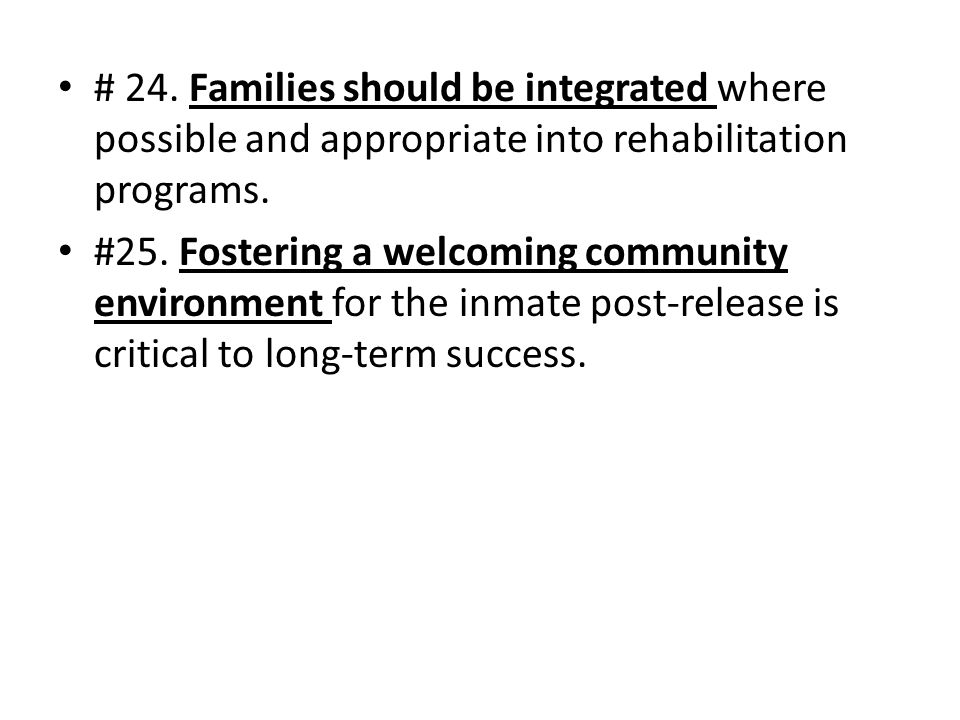# 24.Families should be integrated where possible and appropriate into rehabilitation programs.