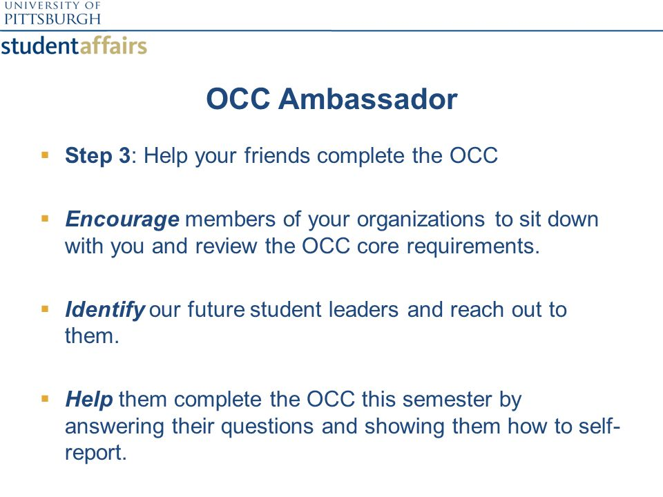 OCC Ambassador  Step 3: Help your friends complete the OCC  Encourage members of your organizations to sit down with you and review the OCC core requirements.