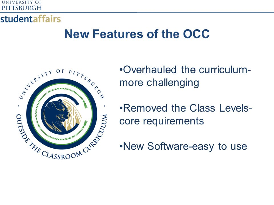 New Features of the OCC Overhauled the curriculum- more challenging Removed the Class Levels- core requirements New Software-easy to use