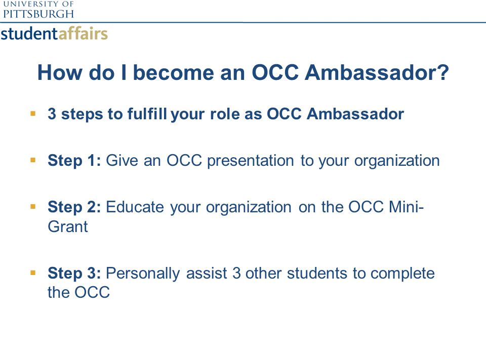OCC Ambassador  Step 1: Provide an OCC presentation to the organizations you are affiliated with or at least one organization.