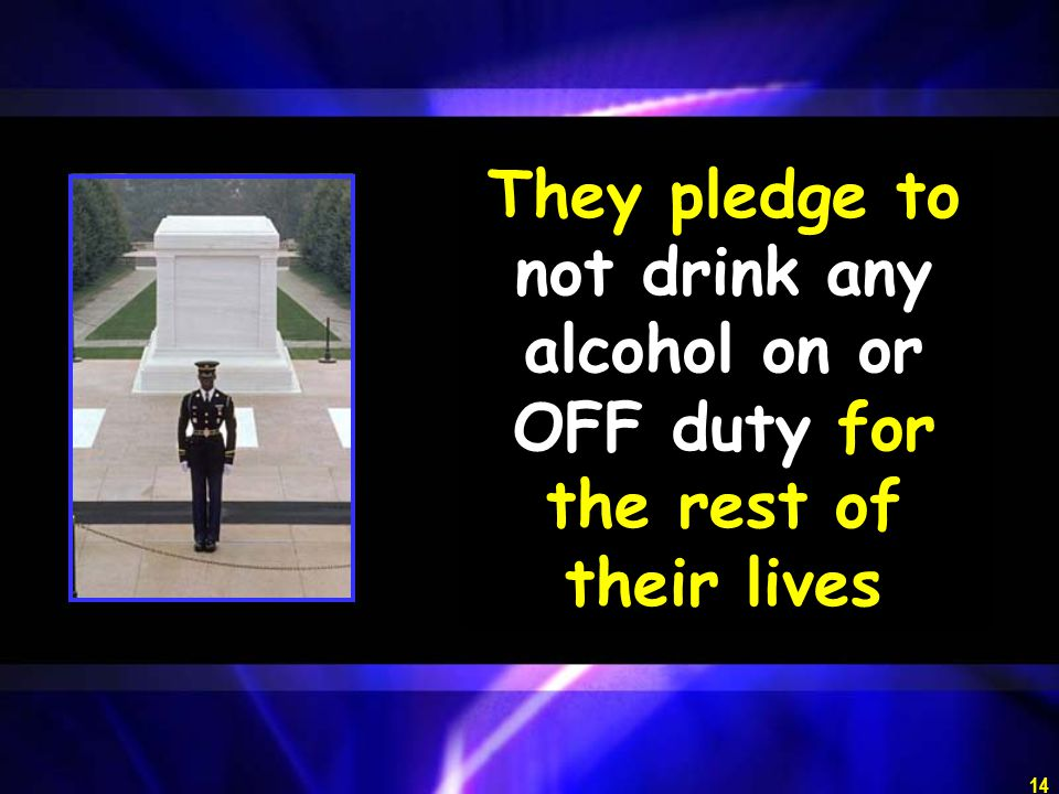 14 They pledge to not drink any alcohol on or OFF duty for the rest of their lives