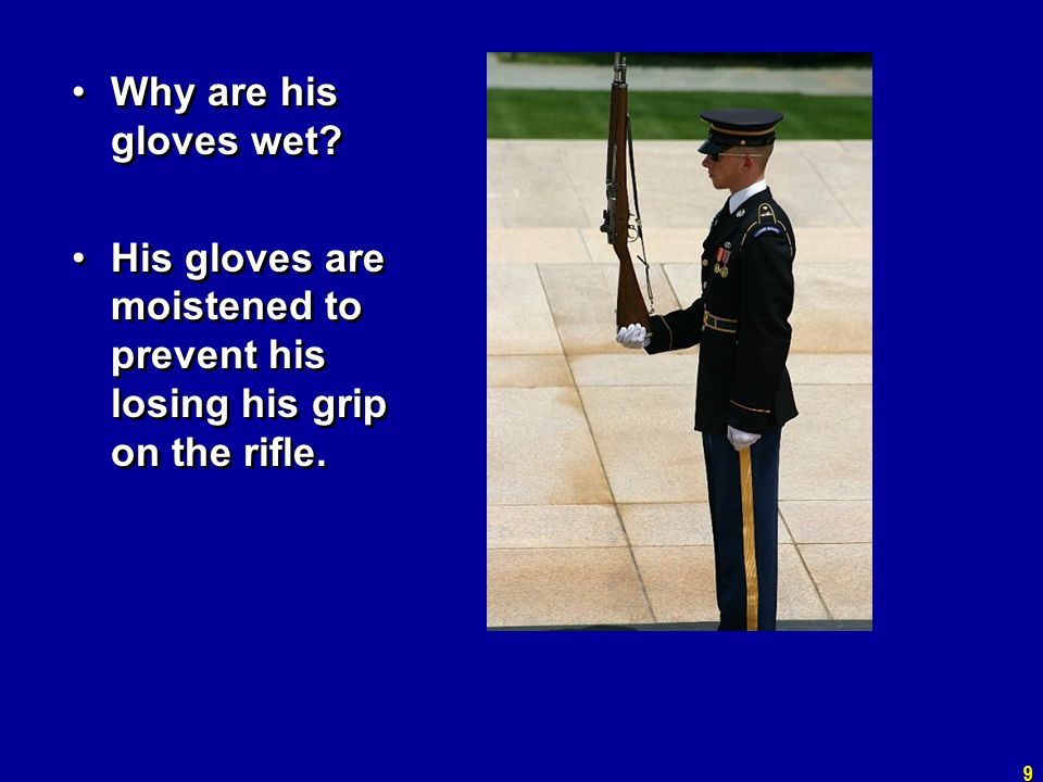 Why are his gloves wet? His gloves are moistened to prevent his losing his grip on the rifle. Why are his gloves wet? His gloves are moistened to prev