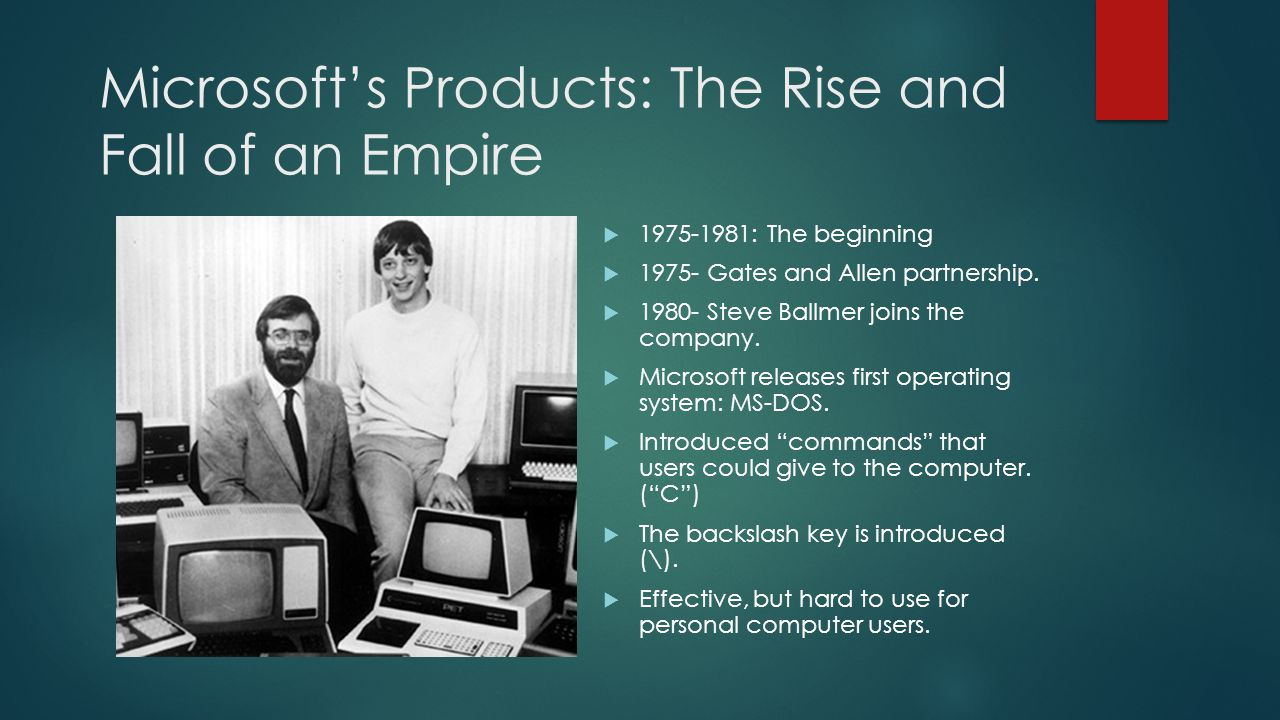 Microsoft's Products: The Rise and Fall of an Empire  1975-1981: The beginning  1975- Gates and Allen partnership.