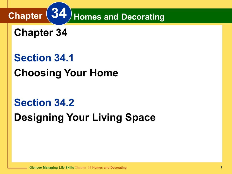 Glencoe Managing Life Skills Chapter 34 Homes and Decorating Chapter 34 Homes and Decorating 22 Chapter Summary Section 34.1 There are different types of housing and ownership.