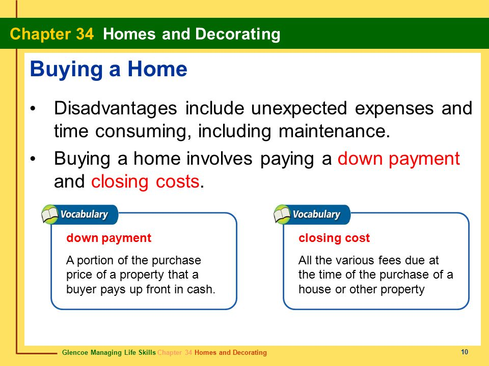 Glencoe Managing Life Skills Chapter 34 Homes and Decorating Chapter 34 Homes and Decorating 10 Buying a Home Disadvantages include unexpected expense