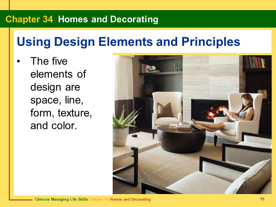 Glencoe Managing Life Skills Chapter 34 Homes and Decorating Chapter 34 Homes and Decorating 15 Using Design Elements and Principles The five elements