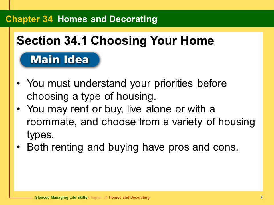 Glencoe Managing Life Skills Chapter 34 Homes and Decorating Chapter 34 Homes and Decorating 2 You must understand your priorities before choosing a type of housing.