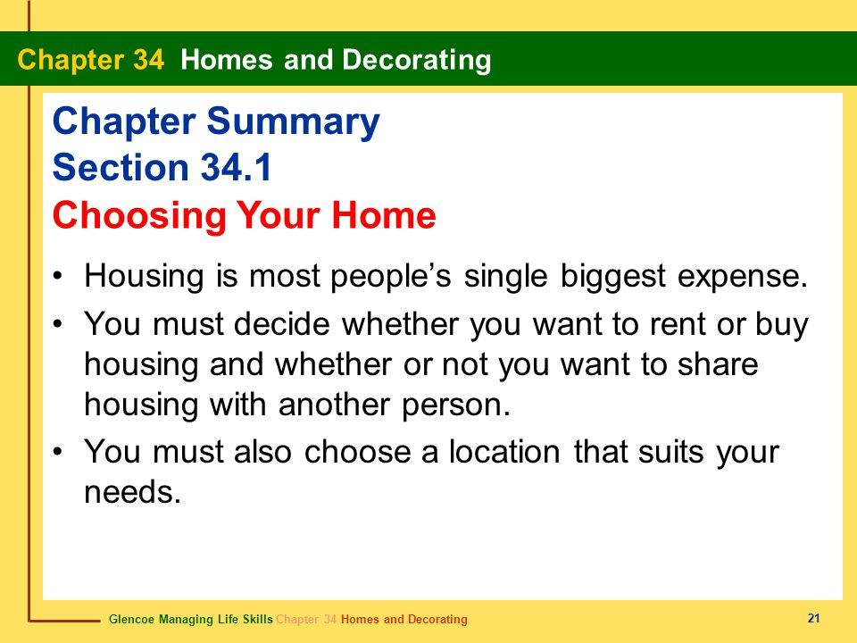 Glencoe Managing Life Skills Chapter 34 Homes and Decorating Chapter 34 Homes and Decorating 21 Chapter Summary Section 34.1 Housing is most people's single biggest expense.