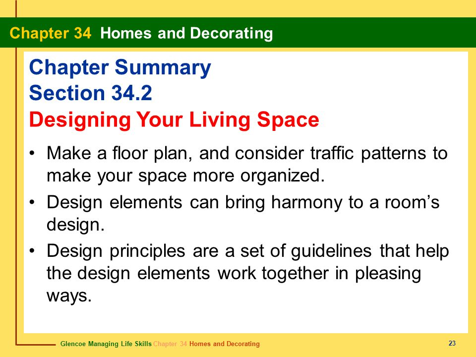 Glencoe Managing Life Skills Chapter 34 Homes and Decorating Chapter 34 Homes and Decorating 23 Chapter Summary Section 34.2 Make a floor plan, and co