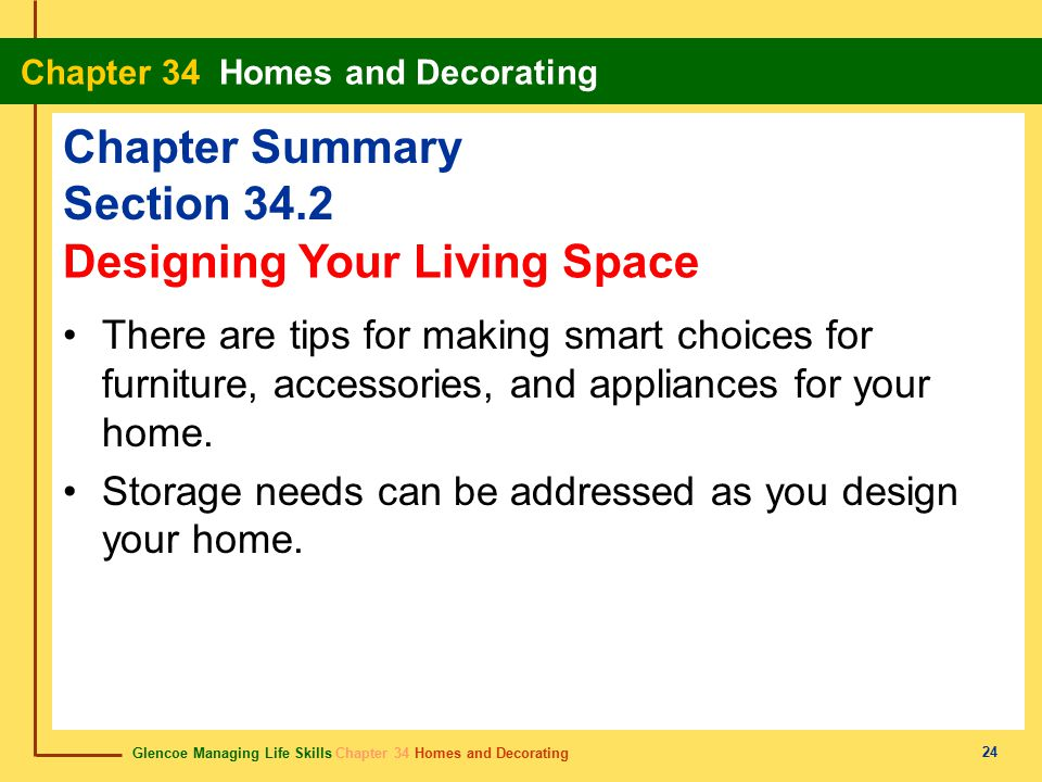 Glencoe Managing Life Skills Chapter 34 Homes and Decorating Chapter 34 Homes and Decorating 24 Chapter Summary Section 34.2 There are tips for making
