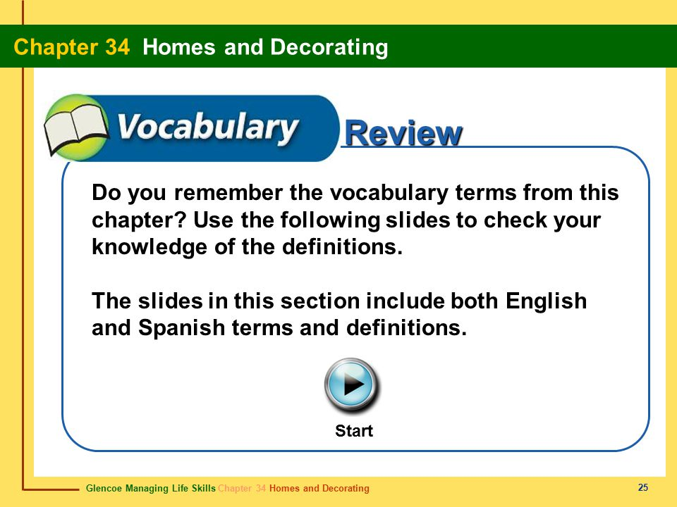 Glencoe Managing Life Skills Chapter 34 Homes and Decorating Chapter 34 Homes and Decorating 25 Review Start Do you remember the vocabulary terms from
