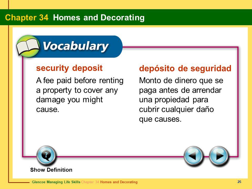 Glencoe Managing Life Skills Chapter 34 Homes and Decorating Chapter 34 Homes and Decorating 26 security deposit depósito de seguridad A fee paid befo