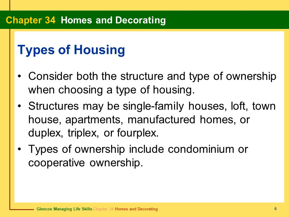 Glencoe Managing Life Skills Chapter 34 Homes and Decorating Chapter 34 Homes and Decorating 6 Types of Housing Consider both the structure and type o