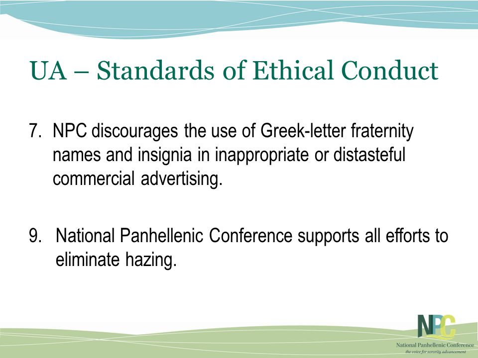 UA – Standards of Ethical Conduct 7.NPC discourages the use of Greek-letter fraternity names and insignia in inappropriate or distasteful commercial advertising.