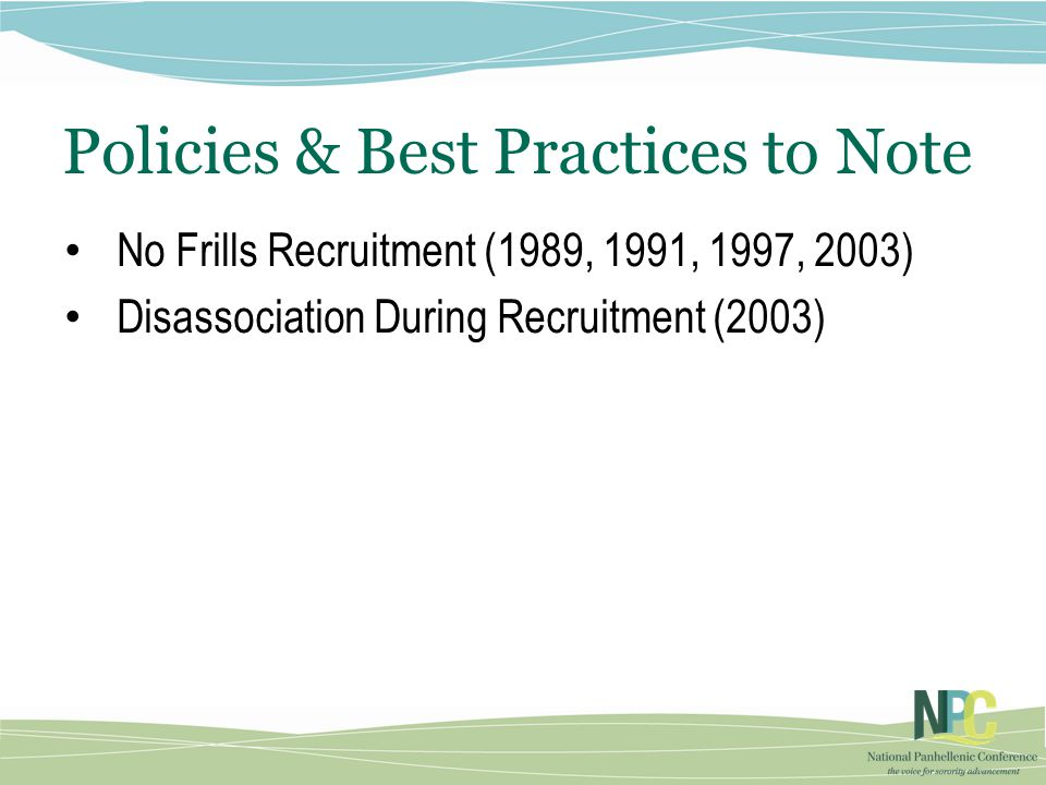 Policies & Best Practices to Note No Frills Recruitment (1989, 1991, 1997, 2003) Disassociation During Recruitment (2003)