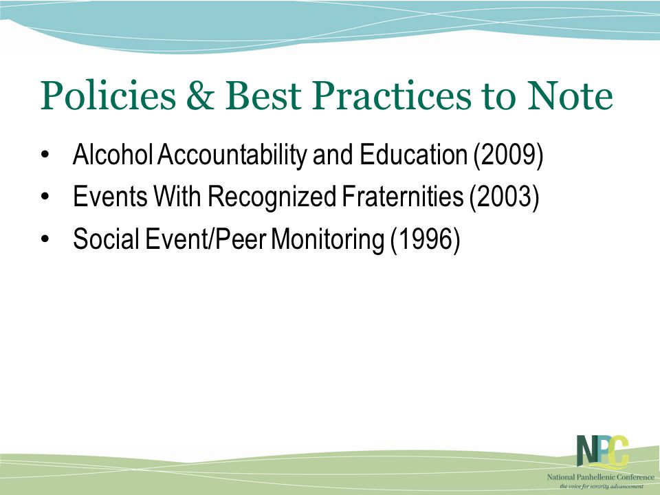 Alcohol Accountability and Education (2009) Events With Recognized Fraternities (2003) Social Event/Peer Monitoring (1996) Policies & Best Practices to Note